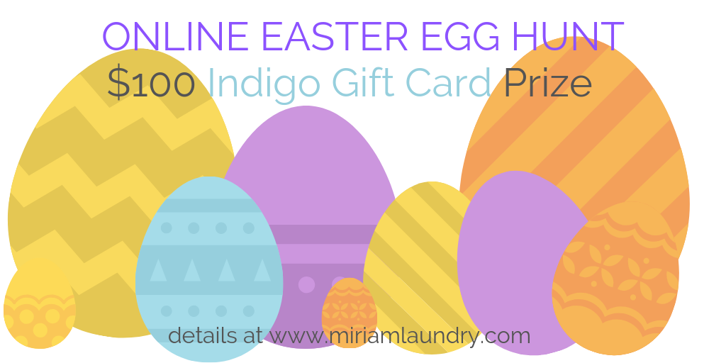 Online Easter Egg Hunt Contest. Be entered to win a $100 Indigo gift card when you find all 10 easter eggs hidden on the new Miriam Laundry website. (2019)